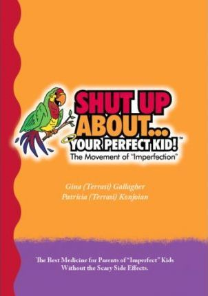 Shut Up About. . . Your Perfect Kid!  The Movement of Imperfection