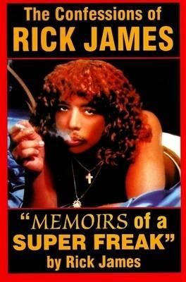 Confessions of Rick James : Memoirs of a Super Freak
