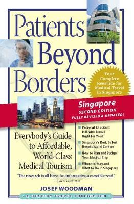 Patients Beyond Borders Singapore: Everybody's Guide to Affordable, World-Class Medical Care Abroad