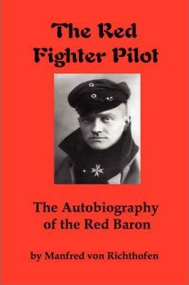 The Red Fighter Pilot  The Autobiography of the Red Baron