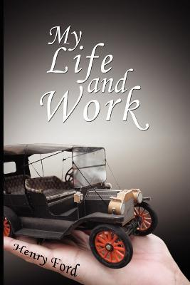 My Life and Work : An Autobiography of Henry Ford