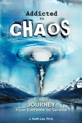 Addicted to Chaos  The Journey from Extreme to Serene