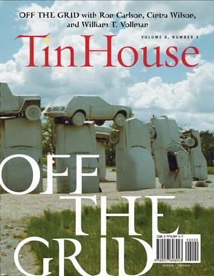 Tin House Spring Issue 2008  Off the Grid