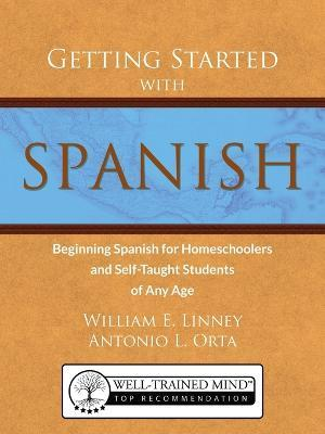 Getting Started with Spanish : Beginning Spanish for Homeschoolers and Self-Taught Students of Any Age