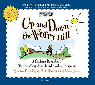Up and Down the Worry Hill : A Children's Book about Obsessive-Compulsive Disorder and its Treatment