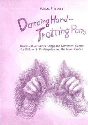 Dancing Hand, Trotting Pony : Hand Gesture Games, Songs and Movement Games for Children in Kindergarten and the Lower Grades
