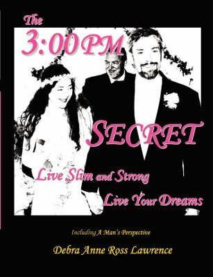 The 3: 00 PM Secret: Live Slim and Strong, Live Your Dreams