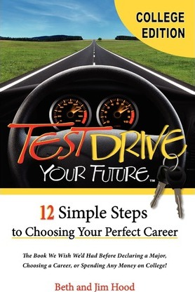 Test Drive Your Future, College Student Edition: 12 Simple Steps to Choosing Your Perfect Career