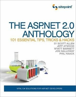 The ASP.NET 2.0 Anthology - 101 Essential Tips, Tricks & Hacks