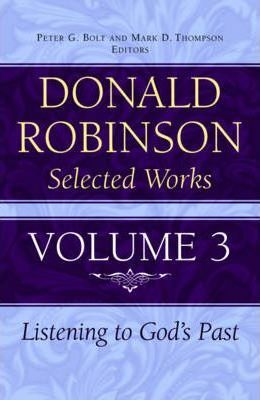 Donald Robinson. Selected Works: Listening to God's Past v.3