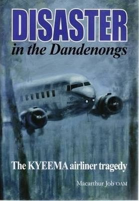 Disaster in the Dandenongs  The Kyeema Airliner Tragedy