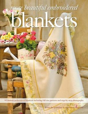 More Beautiful Embroidered Blankets : 9 Glorious Embroidered Blankets Including Full Size Patterns and Step-by-Step Photographs