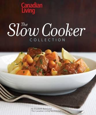 Canadian Living The Slow Cooker Collection