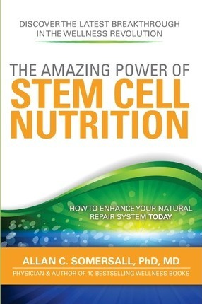 The Amazing Power of Stem Cell Nutrition : How to Enhance Your Natural Repair System Today