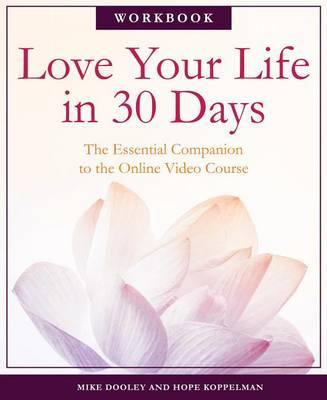 Love Your Life in 30 Days : The Essential Companion to the Free Online Video Course