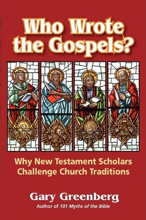 Who Wrote the Gospels? Why New Testament Scholars Challenge Church Traditions