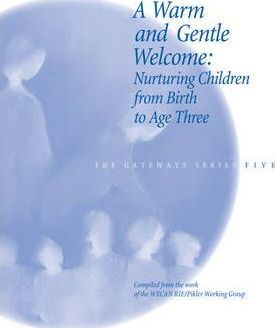 A Warm and Gentle Welcome : Nurturing Children from Birth to Age Three