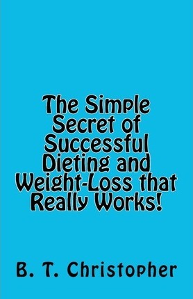 The Simple Secret of Successful Dieting and Weight-Loss That Really Works!