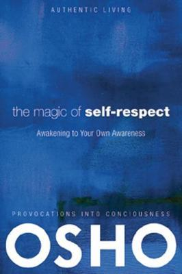 The Magic of Self-Respect : Awakening to Your Own Awareness