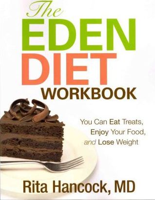 The Eden Diet Workbook : You Can Eat Treats, Enjoy Your Food, and Lose Weight – Rita M Hancock MD