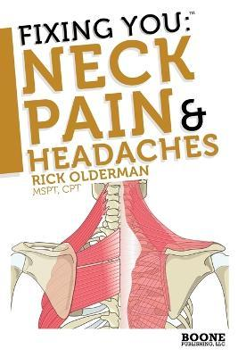 Fixing You: Neck Pain and Headaches : Self-treatment for Healing Neck Pain and Headaches Due to Bulging Disks, Degenerative Disks, and Other Diagnoses
