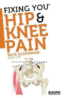 Fixing You: Hip & Knee Pain : Self-treatment for Hip Pain, Bursitis, Anterior Knee Pain, Hamstring Strains and Other Diagnoses