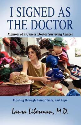 I Signed as the Doctor: Memoir of a Cancer Doctor Surviving Cancer