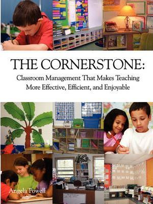 The Cornerstone : Classroom Management That Makes Teaching More Effective, Efficient, and Enjoyable