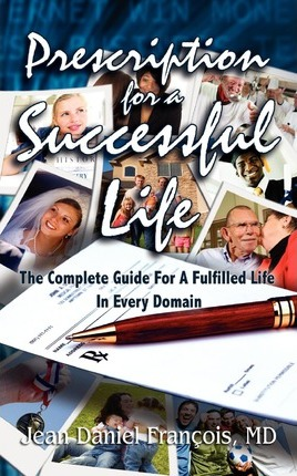 Prescription for a Successful Life: Essentials for Every Aspect of Life