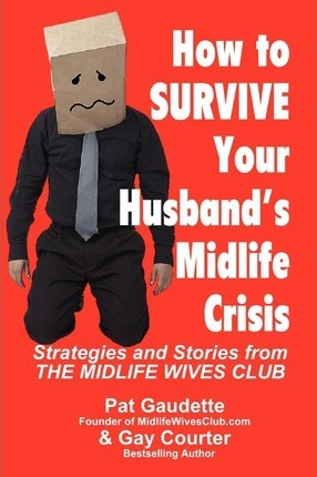 How to Survive Your Husband's Midlife Crisis : Pat Gaudette