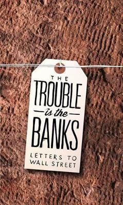 The Trouble Is the Banks  Letters to Wall Street