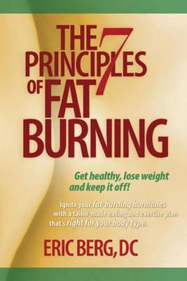 The 7 Principles of Fat Burning : Lose the Weight. Keep it off