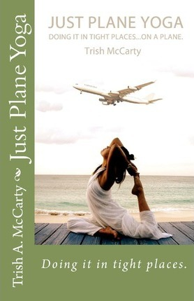 Just Plane Yoga : Doing It in Tight Places.