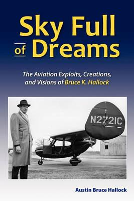 Sky Full of Dreams: the Aviation Exploits, Creations, and Visions of Bruce K Hallock