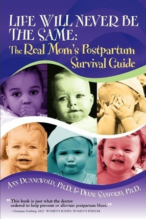 Life Will Never Be the Same: The Real Mom's Postpartum Survival Guide