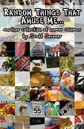 Random Things That Amuse Me...  another collection of humor columns  Scott Sevener
