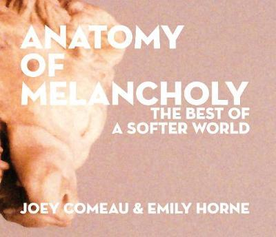 Anatomy of Melancholy: The Best of A Softer World : Joey Comeau
