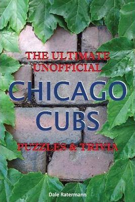 Ultimate Unofficial Chicago Cubs Puzzles & Trivia