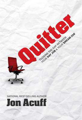 Quitter : Closing the Gap Between Your Day Job and Your Dream Job