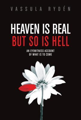 Heaven is Real But So is Hell : An Eyewitness Account of What is to Come