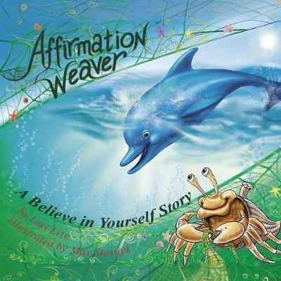 Affirmation Weaver : A Children's Bedtime Story Introducing Techniques to Increase Confidence, and Self-Esteem