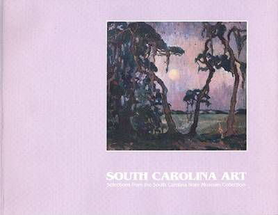 South Carolina Art : Selections from the South Carolina State Musuem