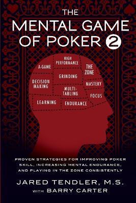 The Mental Game of Poker 2 : Proven Strategies for Improving Poker Skill, Increasing Mental Endurance, and Playing in the Zone Consistently