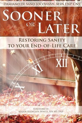 Sooner or Later  Restoring Sanity to Your End of Life Care