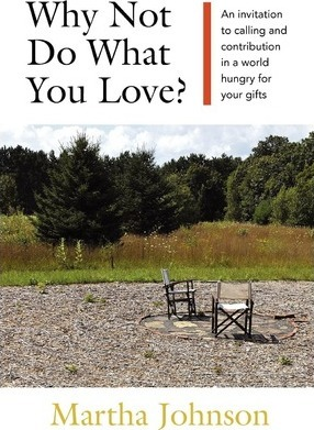 Why Not Do What You Love? an Invitation to Calling and Contribution in a World Hungry for Your Gifts
