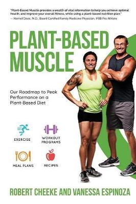 Plant-Based Muscle : Our Roadmap to Peak Performance on a Plant-Based Diet
