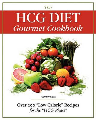 The Hcg Diet Gourmet Cookbook : Over 200 Low Calorie Recipes for the Hcg Phase by Tammy Skye pdf