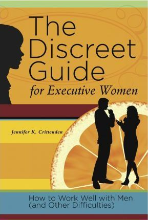 The Discreet Guide for Executive Women: How to Work Well with Men (and Other Difficulties)