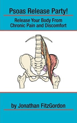 Psoas Release Party! : Release Your Body from Chronic Pain and Discomfort