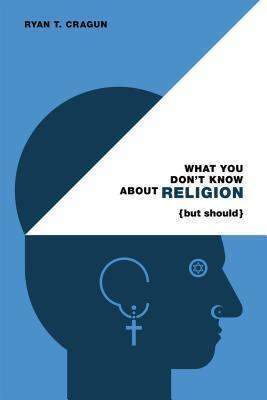 What You Don't Know About Religion (but Should)